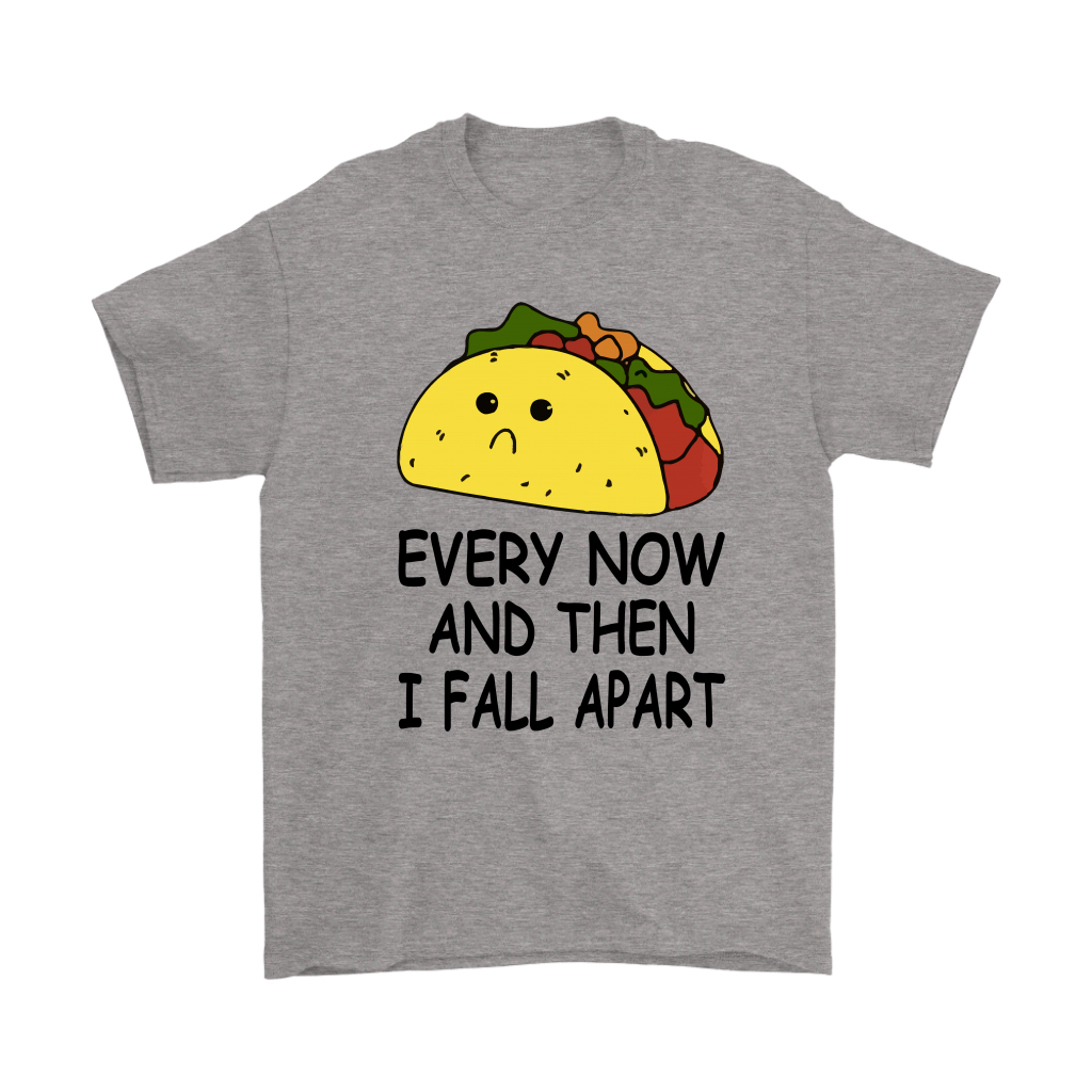 857cd34a9 Every Now And Then I Fall Apart Taco Shirts - Teeqq Store